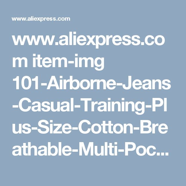 www.aliexpress.com item-img 101-Airborne-Jeans-Casual-Training-Plus-Size-Cotton-Breathable-Multi-Pocket-Military-Army-Camouflage-Cargo-Pants 32657299337.html?spm=2114.10010208.0.75.ieaINV