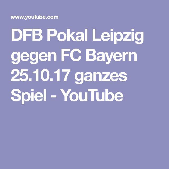 DFB Pokal Leipzig gegen FC Bayern 25.10.17 ganzes Spiel - YouTube