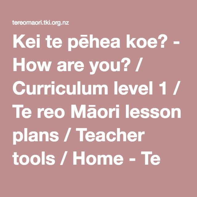 This is a great resource to share with teachers in both Early Intervention and primary schools. It has step by step lesson plans for integrating Te Reo Māori in to the classroom and our work. Kei te pēhea koe? - How are you? / Curriculum level 1 / Te reo Māori lesson plans