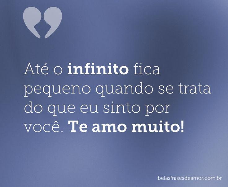 Até o infinito fica pequeno quando se trata do que eu sinto por você. Te amo muito!