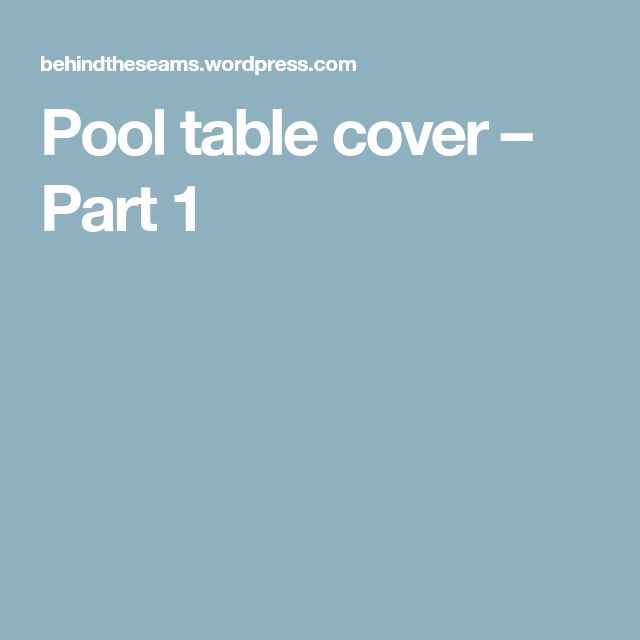 Pool table cover – Part 1