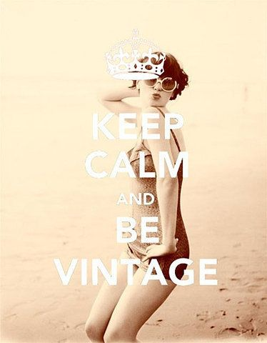 Keep Calm... Be Vintage, at least once in your life. You won't regret!