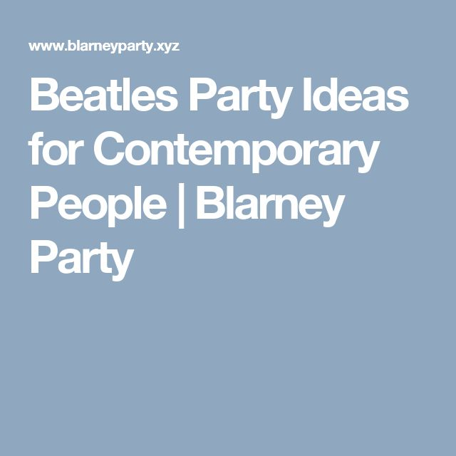 Beatles Party Ideas for Contemporary People | Blarney Party