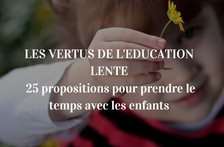 """25 propositions pour une éducation lente et trouver le temps """"juste"""" en famille. Réfléchir à une éducation lente, c'est réfléchir à la qualité de notre vie"""