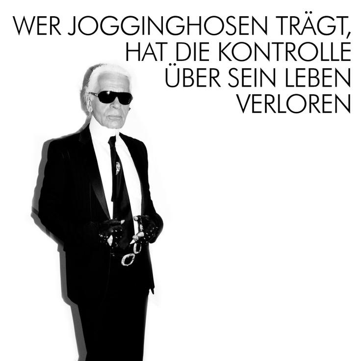 """""""Wer Jogginghosen trägt, hat die Kontrolle über sein Leben verloren.""""  Karl Lagerfeld"""