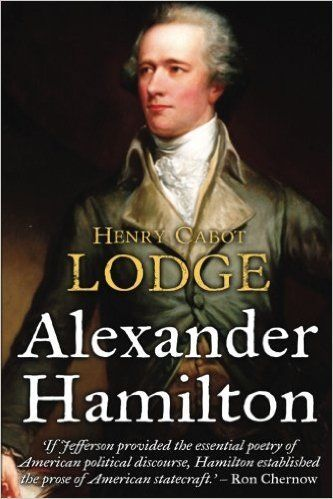 Alexander Hamilton: Henry Cabot Lodge: 9781542345996: Amazon.com: Books
