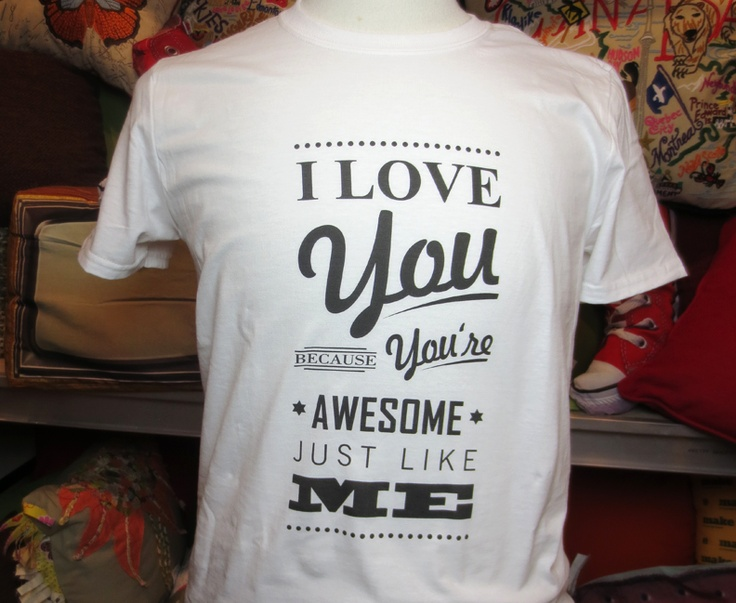 """I love you because you're awesome just like me."" Say it on a t-shirt!  Loving our digital printed t-shirts for Valentines... so fun."