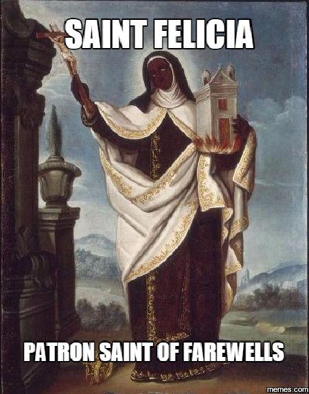 Saint Felicia Patron Saint of Farewells                                                                                                                                                      More