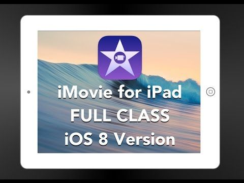 iMovie for iPad - FULL CLASS - iOS 8 Version - YouTube