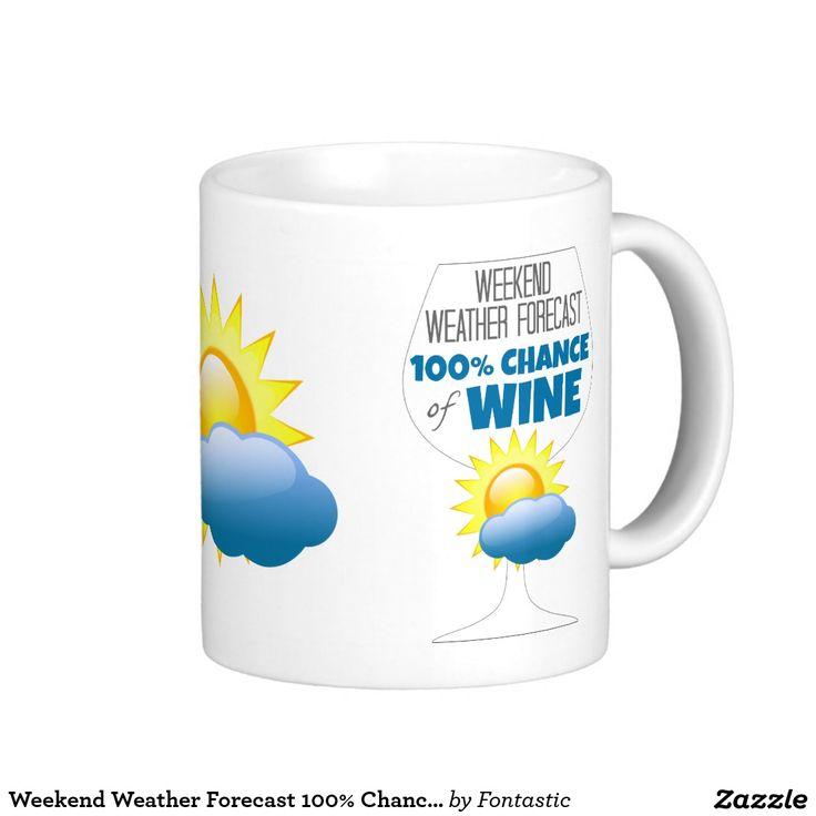 Weekend Weather Forecast 100% Chance of Wine Classic White Coffee Mug