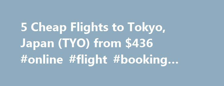 5 Cheap Flights to Tokyo, Japan (TYO) from $436 #online #flight #booking #sites http://cheap.remmont.com/5-cheap-flights-to-tokyo-japan-tyo-from-436-online-flight-booking-sites/  #cheap flights to tokyo # Cheap Flights to Tokyo – Tokyo Flights Cheap flights to Tokyo recently found by travelers * Arriving at Tokyo Once you have booked your airfare to Tokyo you will need a little information to make your trip more enjoyable. Most international flights to Tokyo arrive at either the Narita or…