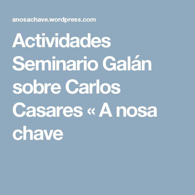 Actividades Seminario Galán sobre Carlos Casares « A nosa chave