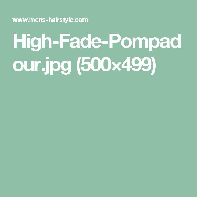 High-Fade-Pompadour.jpg (500×499)