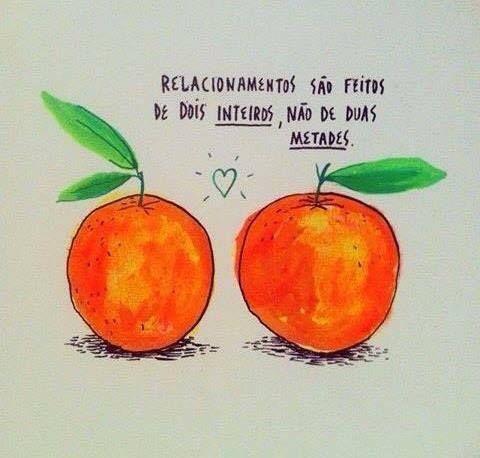 não é metade da laranja. Tem que ser a laranja toda