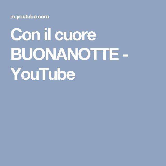 Con il cuore BUONANOTTE - YouTube