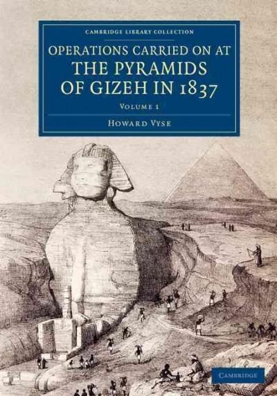Operations Carried on at the Pyramids of Gizeh in 1837: With an Account of a Voyage into Upper Egypt, and an Appe...