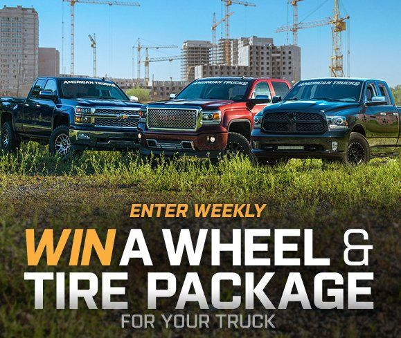 Winner's choice of wheel and tire package available at americantrucks.com worth up to $2,500.00, get your entry now.