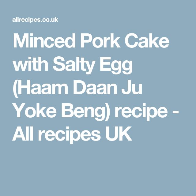 Minced Pork Cake with Salty Egg (Haam Daan Ju Yoke Beng) recipe - All recipes UK