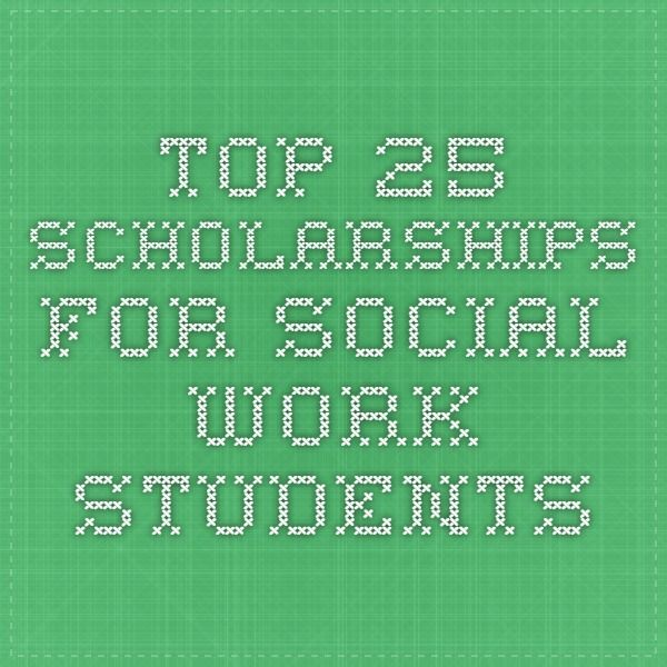 Top 25 Scholarships for Social Work Students