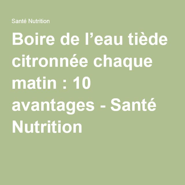 Boire de l'eau tiède citronnée chaque matin : 10 avantages - Santé Nutrition......DOCUMENT.......