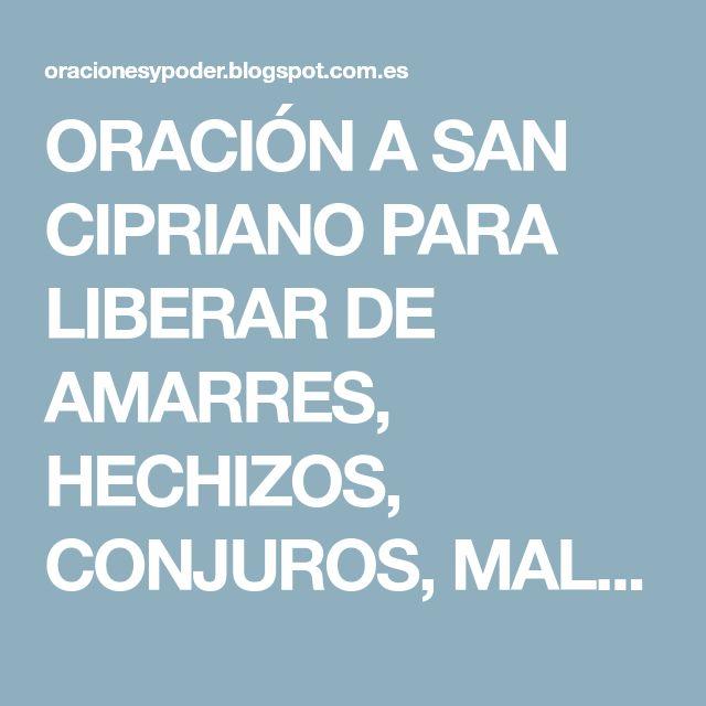 ORACIÓN A SAN CIPRIANO PARA LIBERAR DE AMARRES, HECHIZOS, CONJUROS, MALEFICIOS