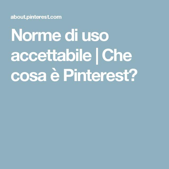 Norme di uso accettabile | Che cosa è Pinterest?