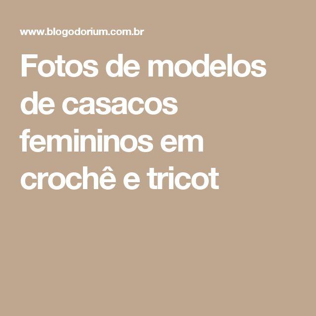 Fotos de modelos de casacos femininos em crochê e tricot