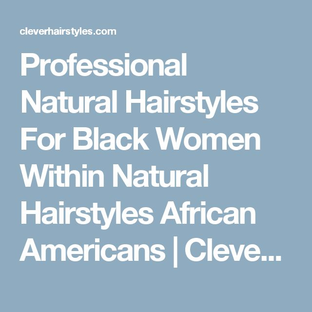 Professional Natural Hairstyles For Black Women Within Natural Hairstyles African Americans | Clever Hairstyles