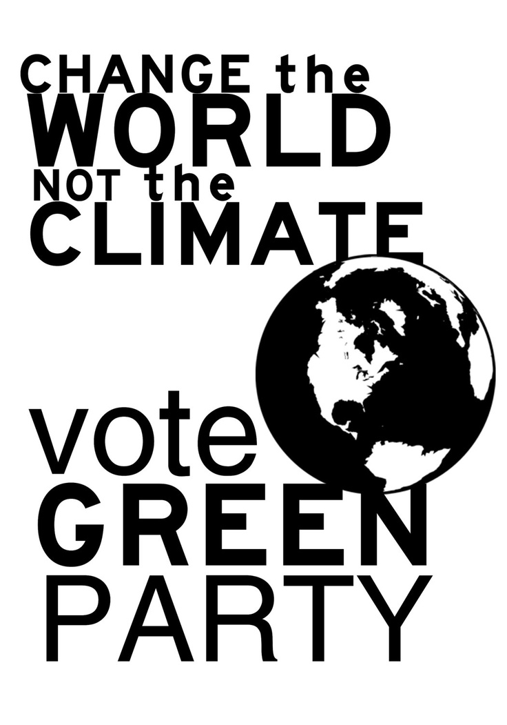 Change the WORLD not the CLIMATE  Vote Green Party by punkpatriot, $25.00
