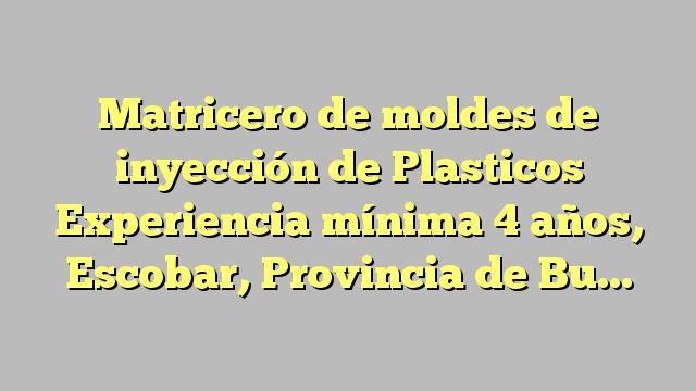 Matricero de moldes de inyección de Plasticos Experiencia mínima 4 años, Escobar, Provincia de Buenos A