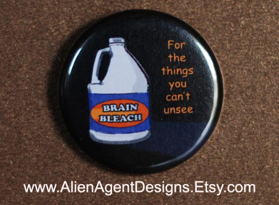 Brain Bleach: For the Things You Can't Unsee Button Badge by Alien Agent Designs available on Etsy