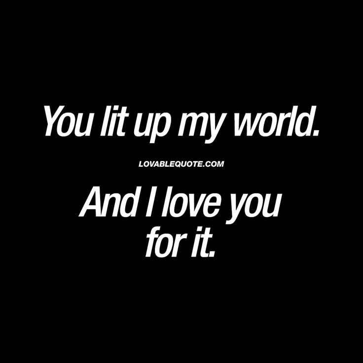 """""""You lit up my world. And I love you for it."""" - Love and happiness. www.lovablequote.com"""