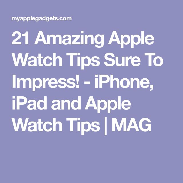 21 Amazing Apple Watch Tips Sure To Impress! - iPhone, iPad and Apple Watch Tips | MAG