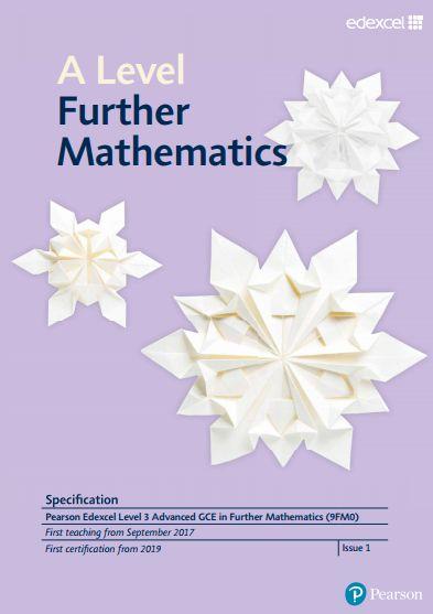 Edexcel Further Mathematics A-Level (9FM0) Specification. Exam June 2019 onwards. https://qualifications.pearson.com/content/dam/pdf/A%20Level/Mathematics/2017/specification-and-sample-assesment/a-level-l3-further-mathematics-specification.pdf