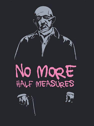 Breaking-Bad-No-More-Half-Measures-t-shirt-MIKE-EHRMANTRAUT-CULT-TV-MR-WHITE
