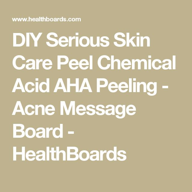 DIY Serious Skin Care Peel Chemical Acid AHA Peeling - Acne Message Board - HealthBoards