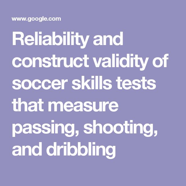 Reliability and construct validity of soccer skills tests that measure passing, shooting, and dribbling