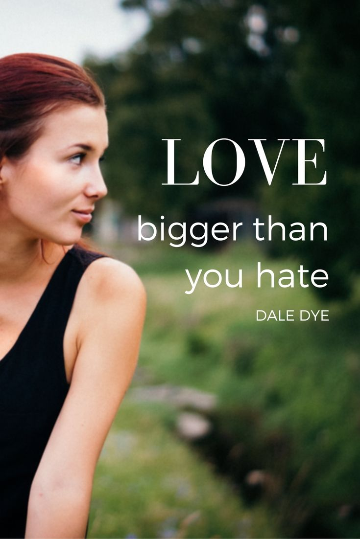 """""""Love bigger than you hate."""" - Dale Dye on the School of Greatness"""