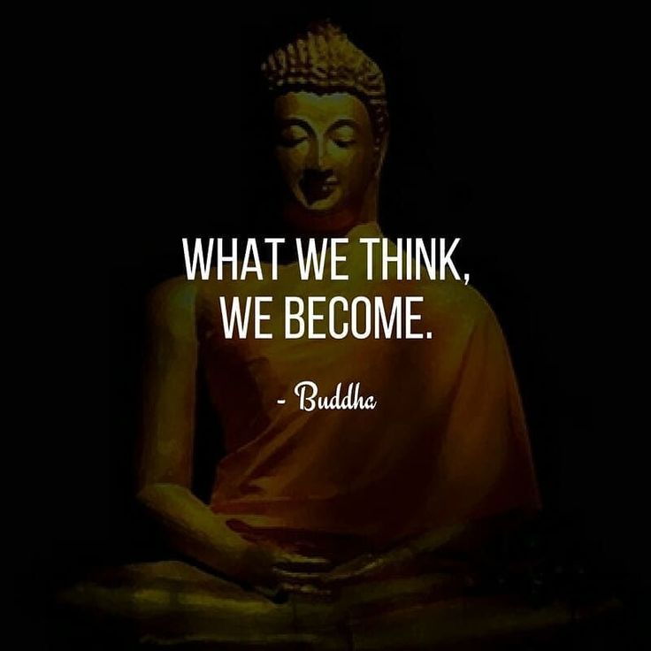 We are shaped by our thoughts; we become what we think.