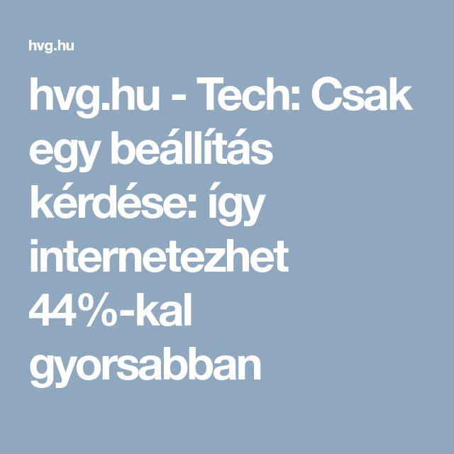 hvg.hu - Tech: Csak egy beállítás kérdése: így internetezhet 44%-kal gyorsabban