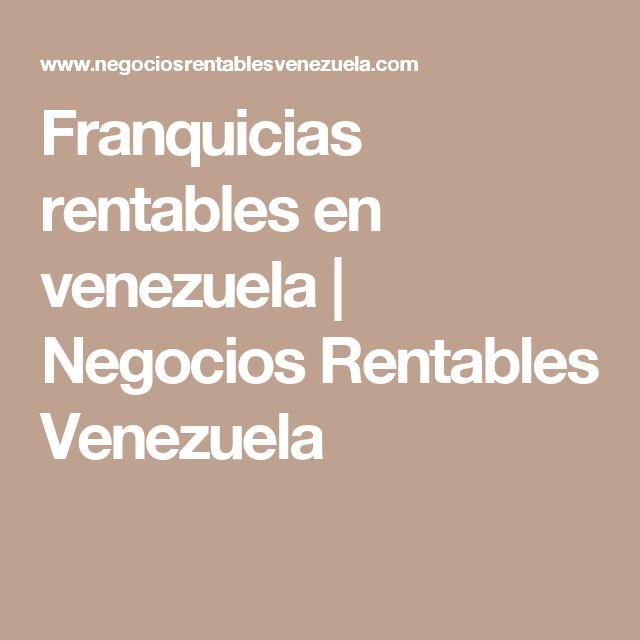 Franquicias rentables en venezuela | Negocios Rentables Venezuela