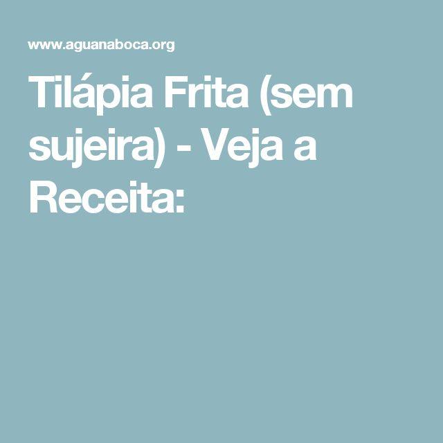 Tilápia Frita (sem sujeira) - Veja a Receita:
