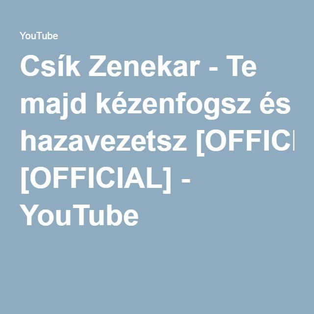Csík Zenekar - Te majd kézenfogsz és hazavezetsz [OFFICIAL] - YouTube