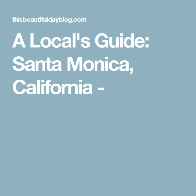A Local's Guide: Santa Monica, California -