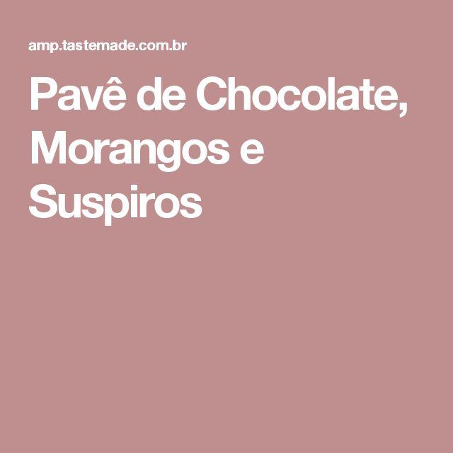Pavê de Chocolate, Morangos e Suspiros