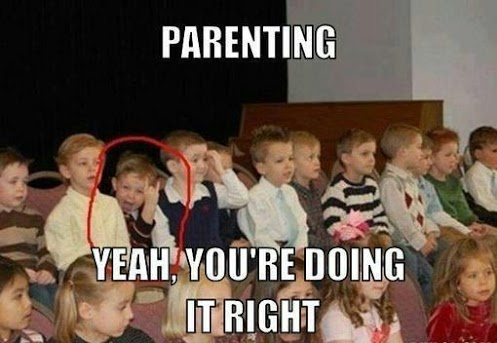 Parenting - Yeah, you're doing it right. that kid is cracking me up!