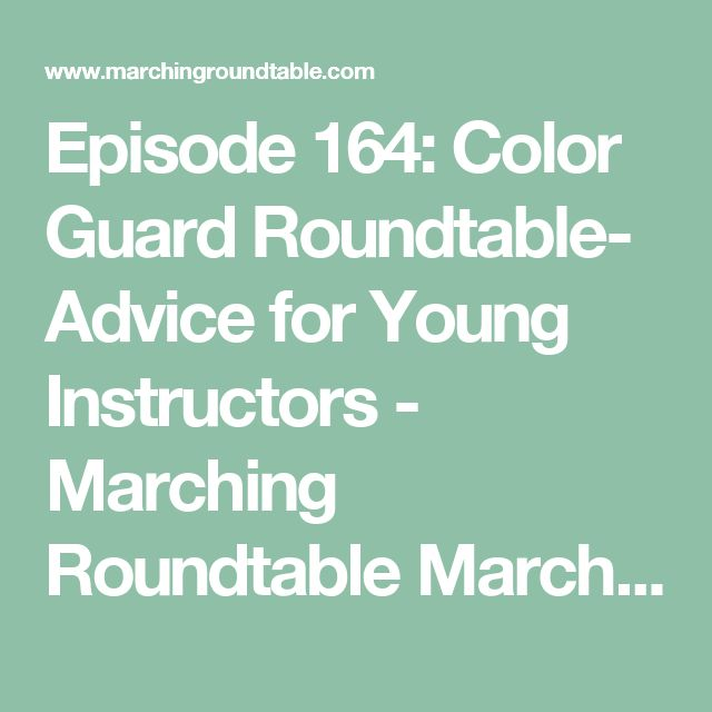 Episode 164: Color Guard Roundtable- Advice for Young Instructors - Marching Roundtable Marching Roundtable