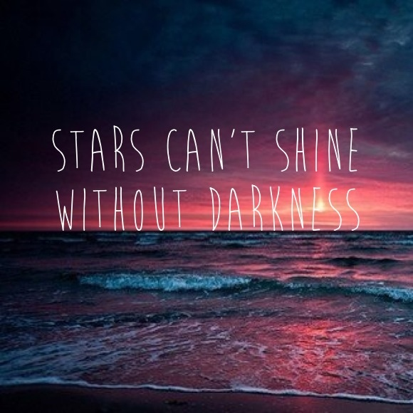 Stars can't shine without darkness #quotes