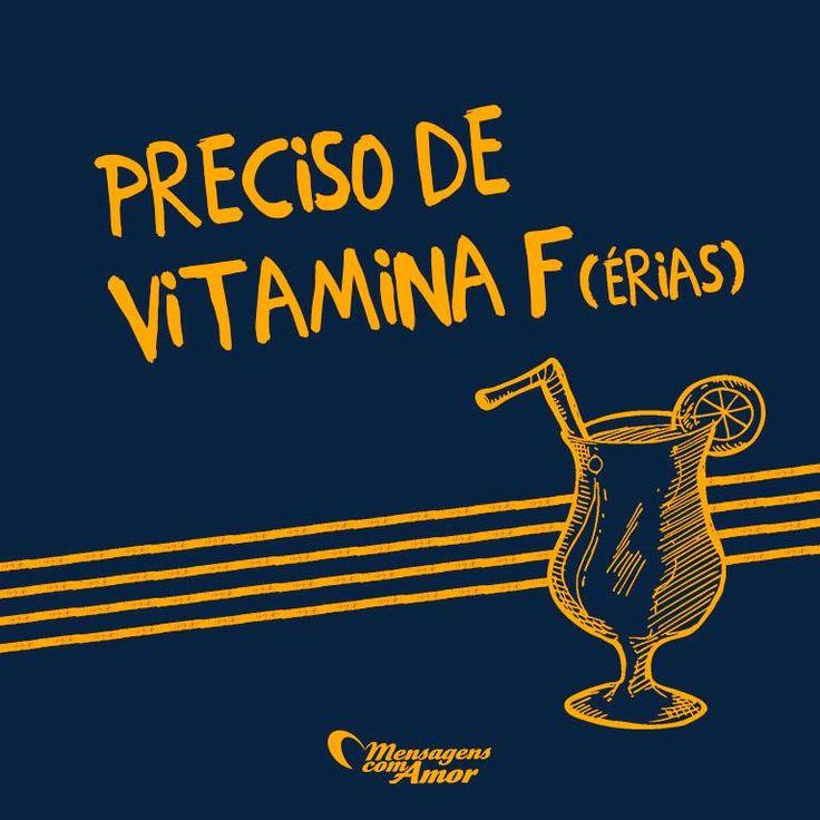Preciso de Vitamina F(érias). #férias #mensagenscomamor