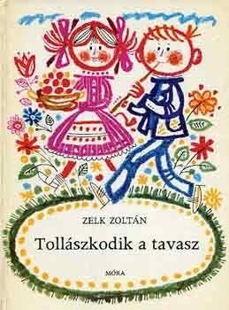 Zelk Zoltán - Tollászkodik a tavasz - Múzeum Antikvárium, Kass János rajzaival
